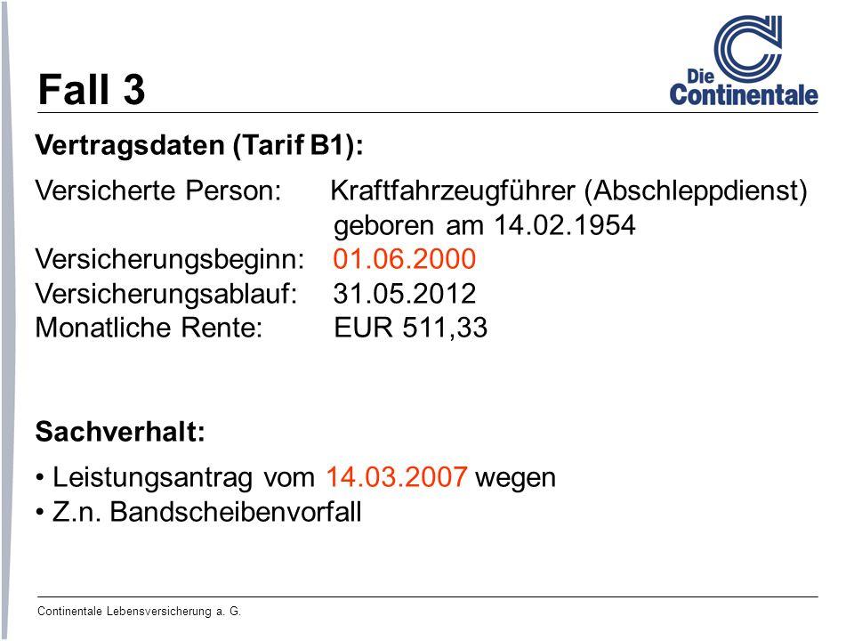 Fall 3 Vertragsdaten (Tarif B1): Versicherte Person: Kraftfahrzeugführer (Abschleppdienst) geboren am 14.02.1954 Versicherungsbeginn: 01.06.2000 Versi