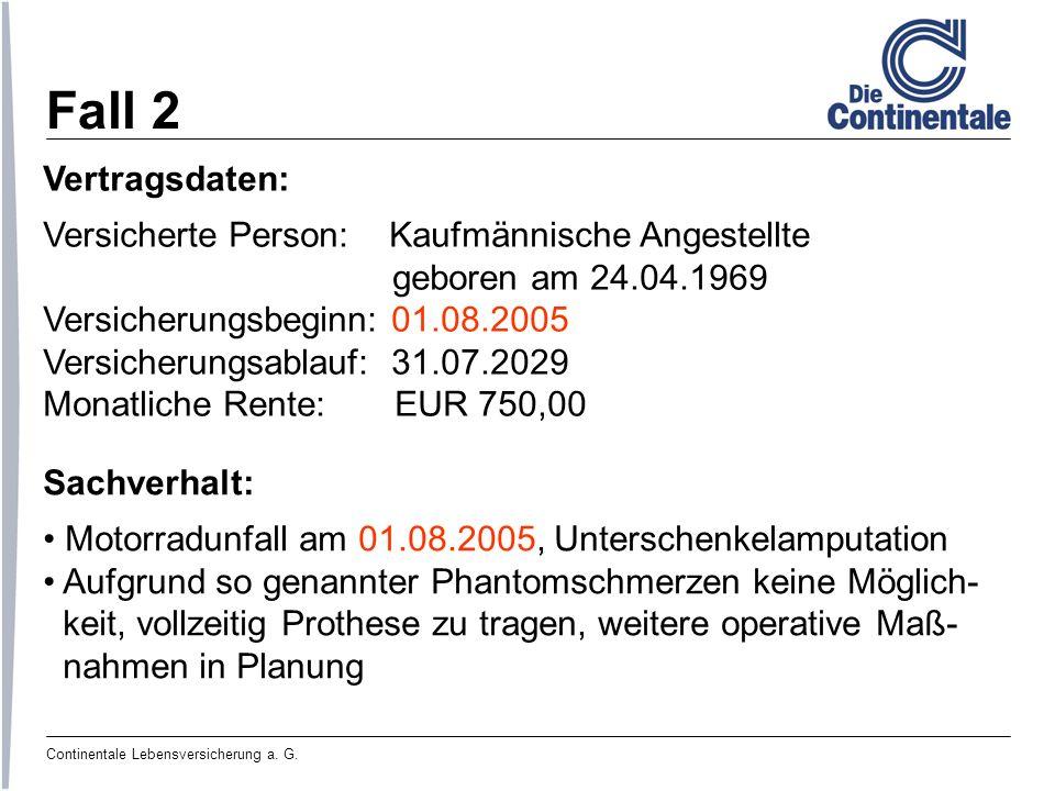 Continentale Lebensversicherung a. G. Fall 2 Vertragsdaten: Versicherte Person: Kaufmännische Angestellte geboren am 24.04.1969 Versicherungsbeginn: 0