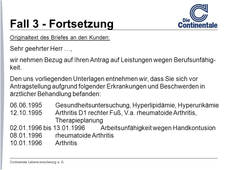 Continentale Lebensversicherung a. G. Fall 3 - Fortsetzung Originaltext des Briefes an den Kunden: Sehr geehrter Herr …, wir nehmen Bezug auf Ihren An