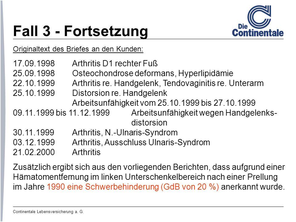 Continentale Lebensversicherung a. G. Fall 3 - Fortsetzung Originaltext des Briefes an den Kunden: 17.09.1998Arthritis D1 rechter Fuß 25.09.1998Osteoc