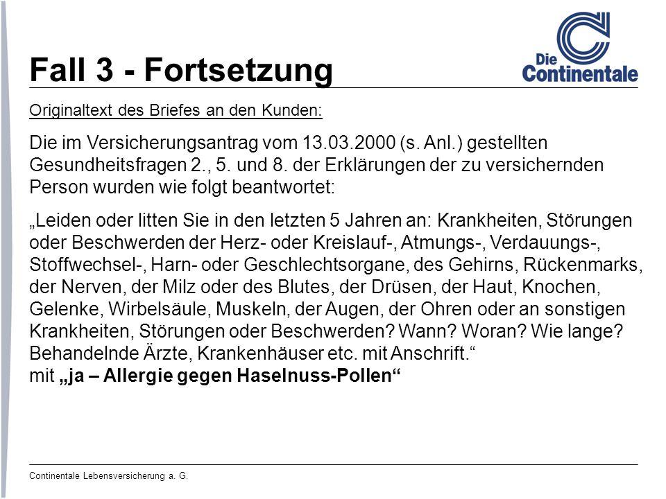 Continentale Lebensversicherung a. G. Fall 3 - Fortsetzung Originaltext des Briefes an den Kunden: Die im Versicherungsantrag vom 13.03.2000 (s. Anl.)