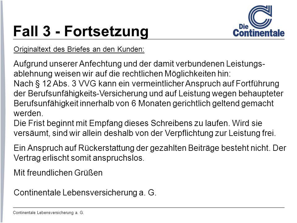 Continentale Lebensversicherung a. G. Fall 3 - Fortsetzung Originaltext des Briefes an den Kunden: Aufgrund unserer Anfechtung und der damit verbunden