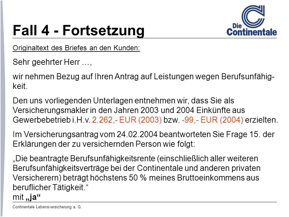 Continentale Lebensversicherung a. G. Fall 4 - Fortsetzung Originaltext des Briefes an den Kunden: Sehr geehrter Herr …, wir nehmen Bezug auf Ihren An