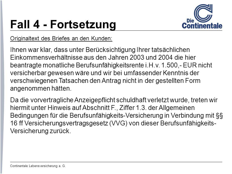 Continentale Lebensversicherung a. G. Fall 4 - Fortsetzung Originaltext des Briefes an den Kunden: Ihnen war klar, dass unter Berücksichtigung Ihrer t