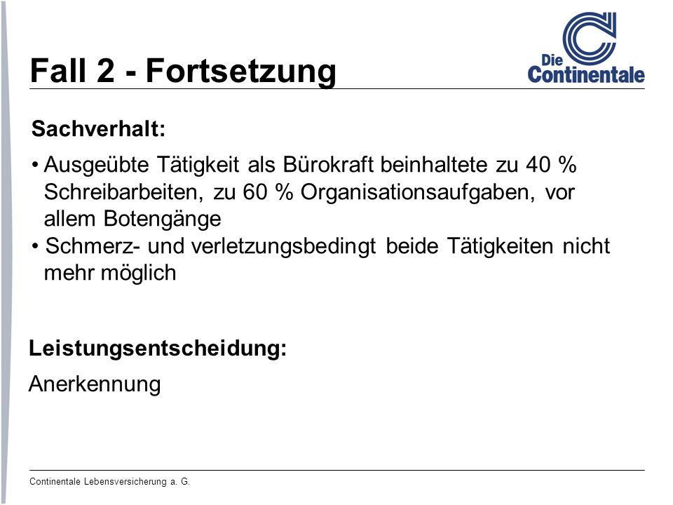 Continentale Lebensversicherung a. G. Fall 2 - Fortsetzung Sachverhalt: Ausgeübte Tätigkeit als Bürokraft beinhaltete zu 40 % Schreibarbeiten, zu 60 %