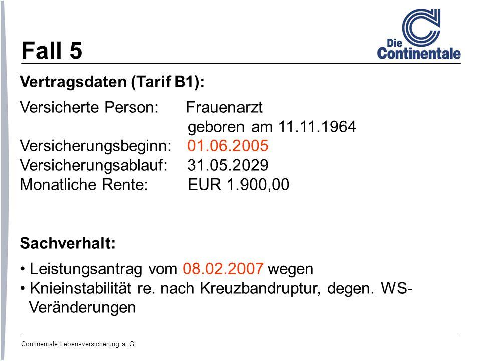 Fall 5 Vertragsdaten (Tarif B1): Versicherte Person: Frauenarzt geboren am 11.11.1964 Versicherungsbeginn: 01.06.2005 Versicherungsablauf: 31.05.2029