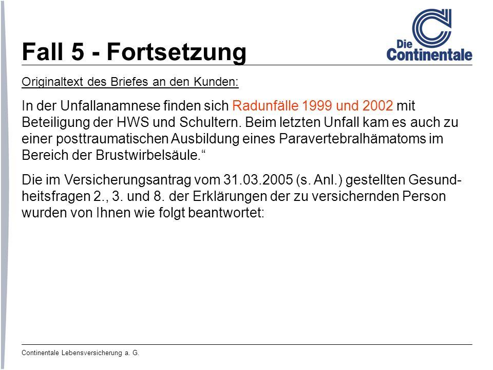 Continentale Lebensversicherung a. G. Fall 5 - Fortsetzung Originaltext des Briefes an den Kunden: In der Unfallanamnese finden sich Radunfälle 1999 u