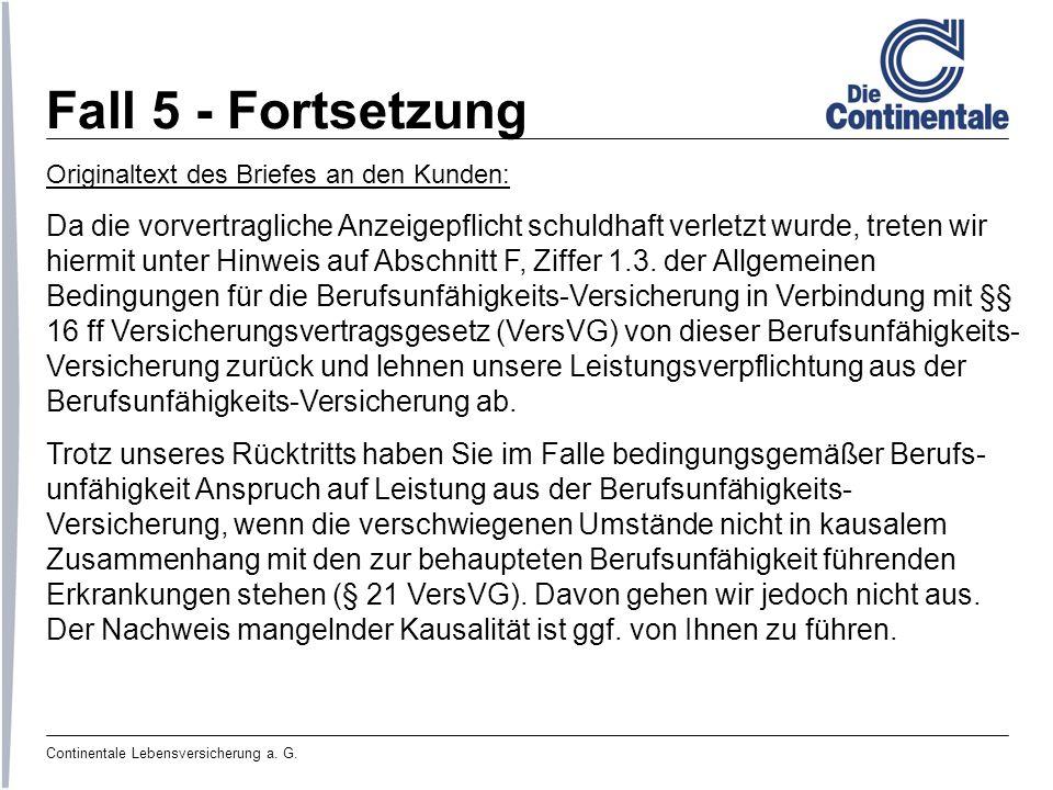 Continentale Lebensversicherung a. G. Fall 5 - Fortsetzung Originaltext des Briefes an den Kunden: Da die vorvertragliche Anzeigepflicht schuldhaft ve
