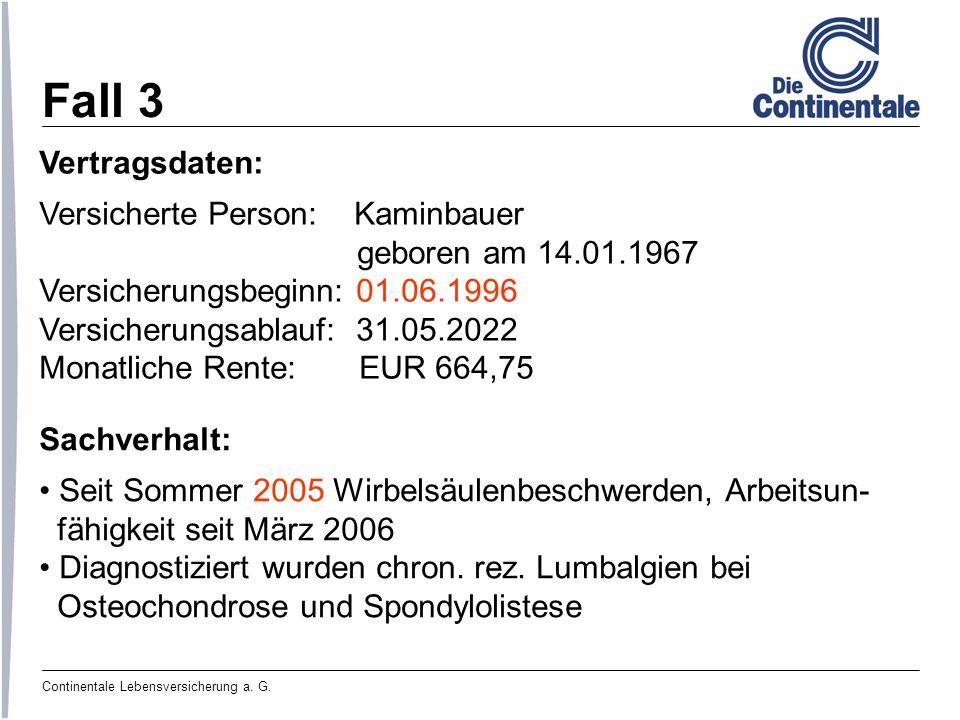 Continentale Lebensversicherung a. G. Fall 3 Vertragsdaten: Versicherte Person: Kaminbauer geboren am 14.01.1967 Versicherungsbeginn: 01.06.1996 Versi