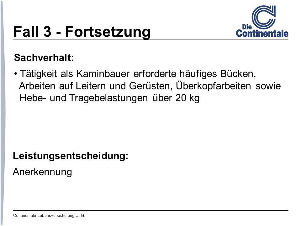 Continentale Lebensversicherung a. G. Fall 3 - Fortsetzung Sachverhalt: Tätigkeit als Kaminbauer erforderte häufiges Bücken, Arbeiten auf Leitern und