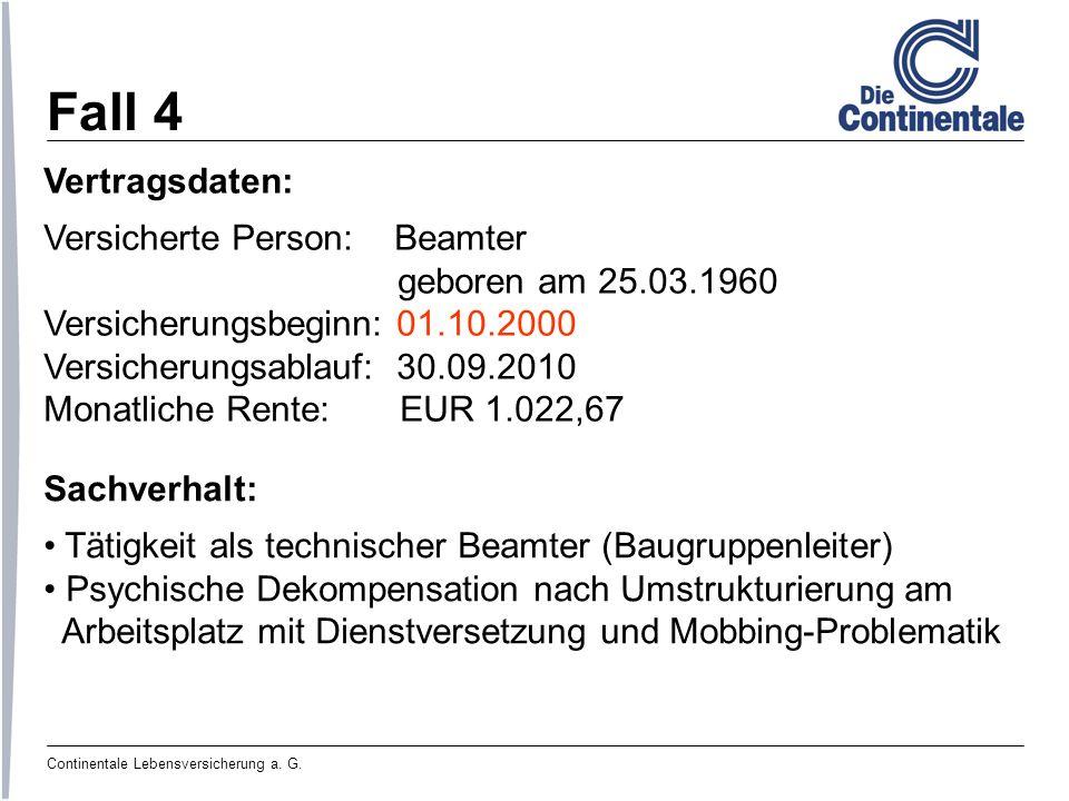 Continentale Lebensversicherung a. G. Fall 4 Vertragsdaten: Versicherte Person: Beamter geboren am 25.03.1960 Versicherungsbeginn: 01.10.2000 Versiche