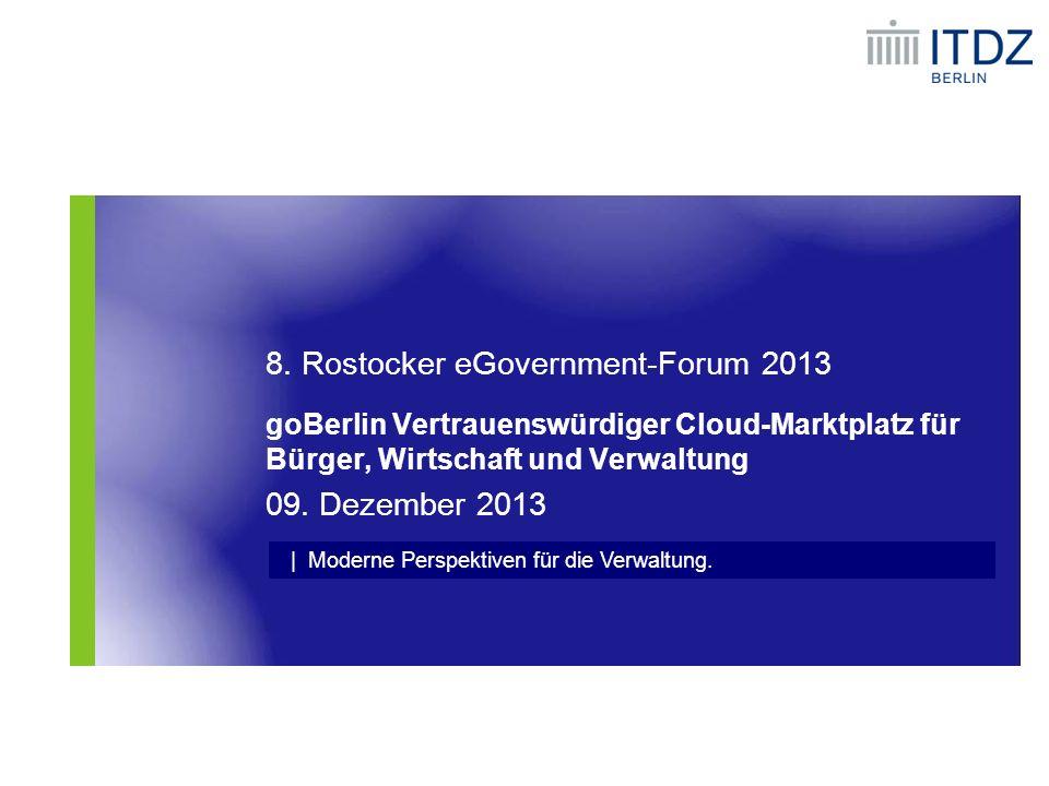 | Moderne Perspektiven für die Verwaltung. 8. Rostocker eGovernment-Forum 2013 goBerlin Vertrauenswürdiger Cloud-Marktplatz für Bürger, Wirtschaft und