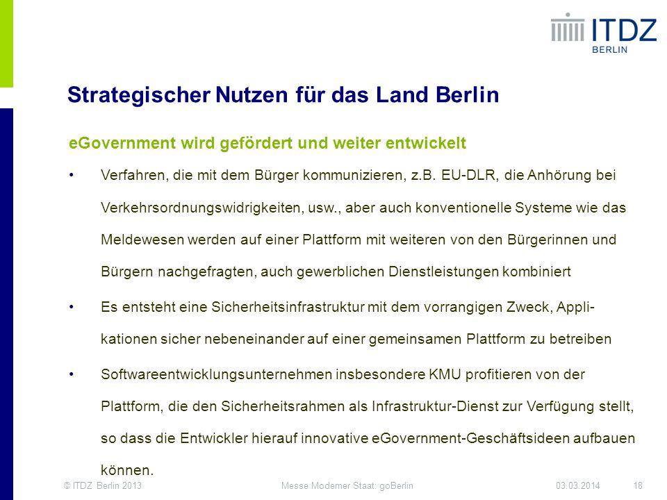 © ITDZ Berlin 201318Messe Moderner Staat: goBerlin03.03.2014 Strategischer Nutzen für das Land Berlin eGovernment wird gefördert und weiter entwickelt