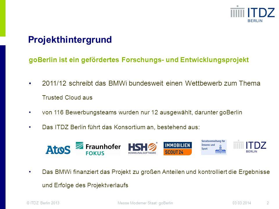 © ITDZ Berlin 20132Messe Moderner Staat: goBerlin03.03.2014 Projekthintergrund goBerlin ist ein gefördertes Forschungs- und Entwicklungsprojekt 2011/1