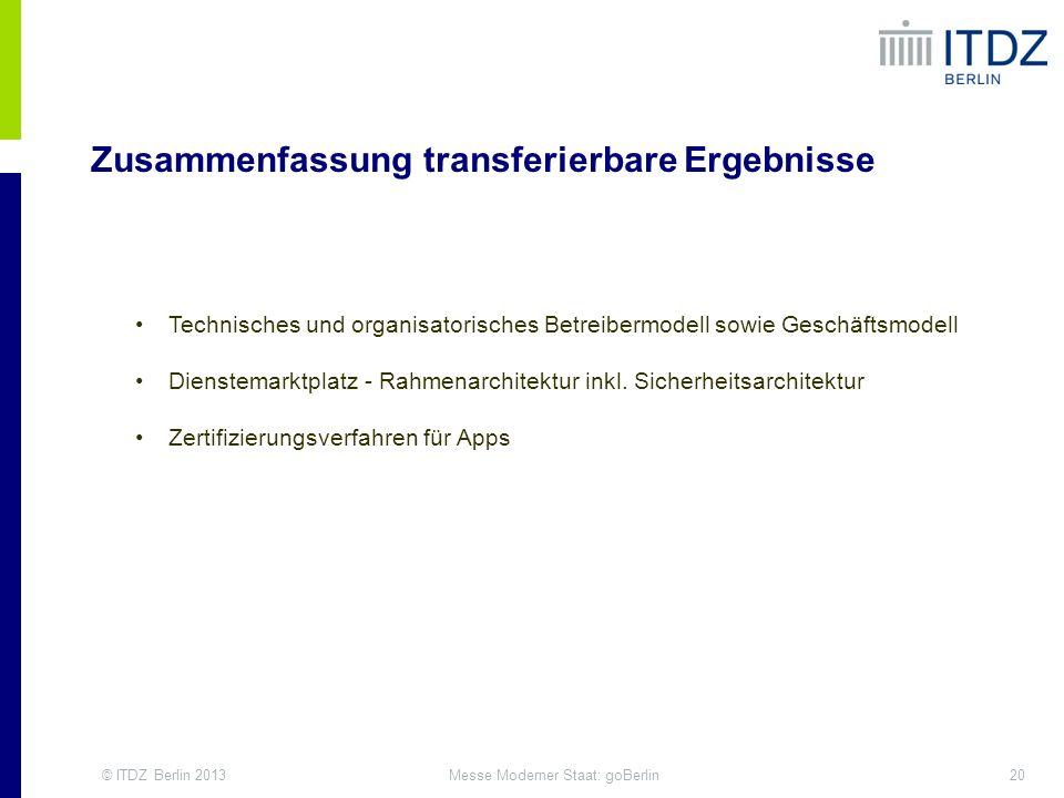© ITDZ Berlin 201320Messe Moderner Staat: goBerlin Zusammenfassung transferierbare Ergebnisse Technisches und organisatorisches Betreibermodell sowie