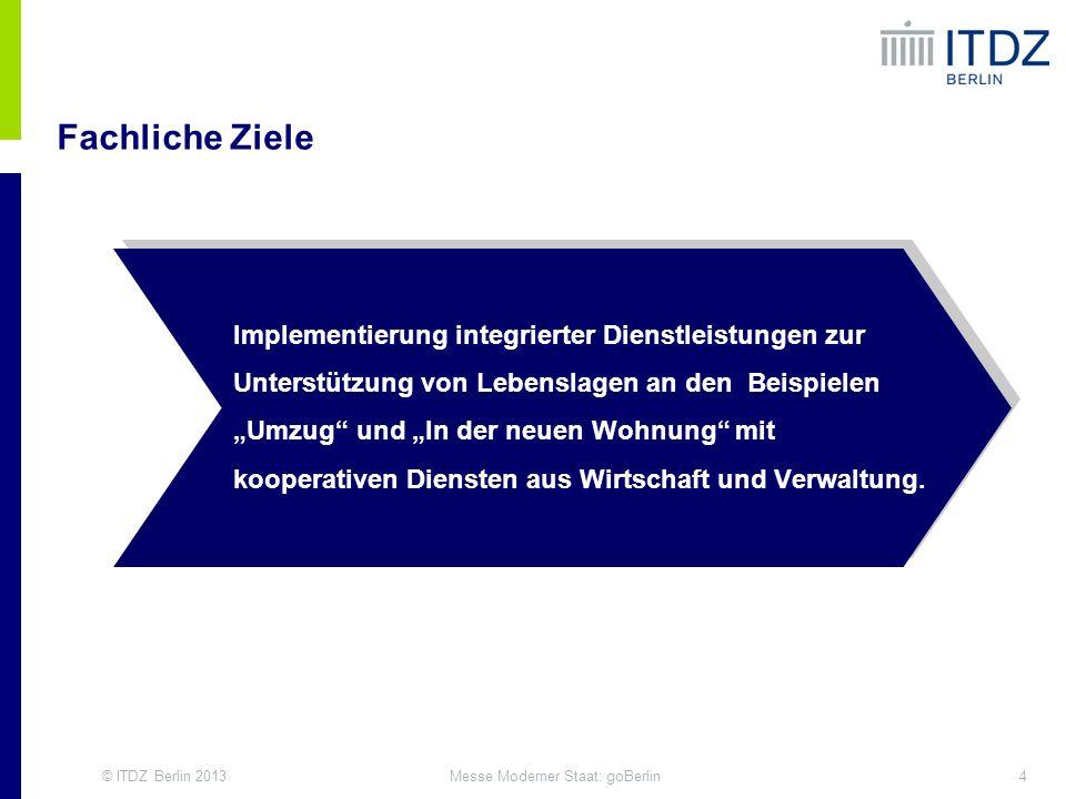 © ITDZ Berlin 20134Messe Moderner Staat: goBerlin Fachliche Ziele eGovernment Competence Center Implementierung integrierter Dienstleistungen zur Unte