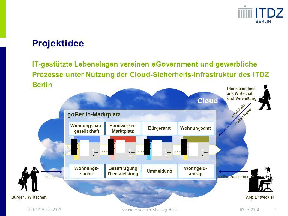 © ITDZ Berlin 20135Messe Moderner Staat: goBerlin03.03.2014 Projektidee IT-gestützte Lebenslagen vereinen eGovernment und gewerbliche Prozesse unter N