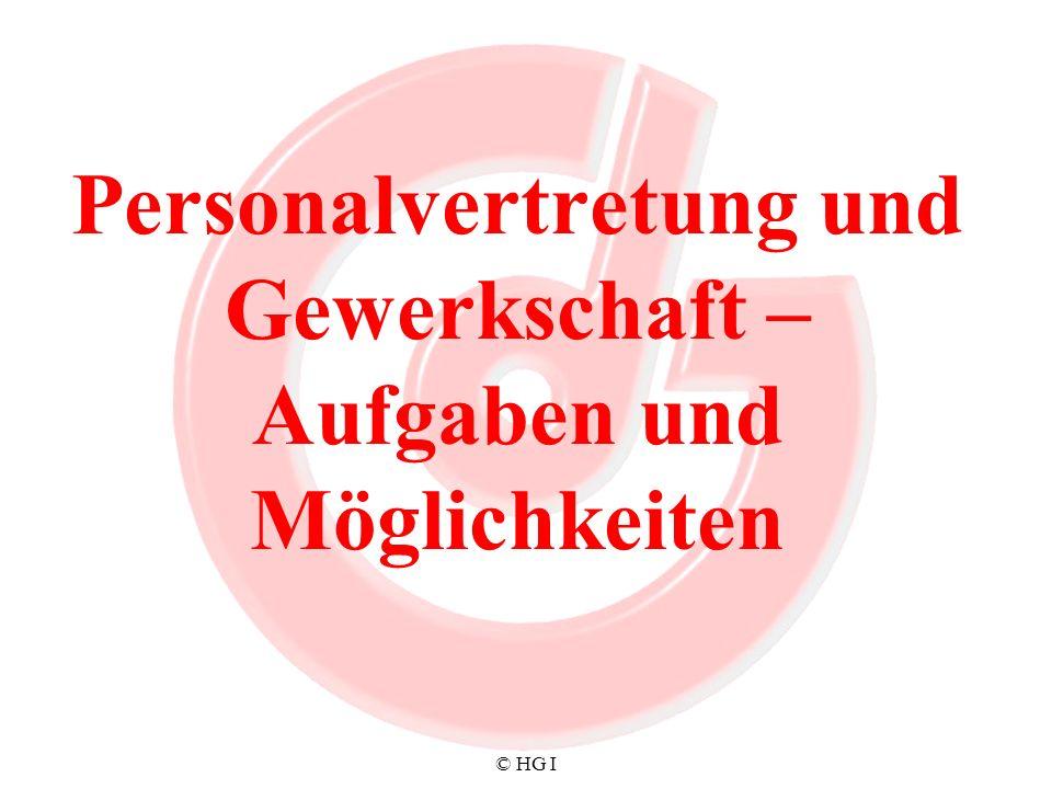 © HG I Personalvertretung und Gewerkschaft – Aufgaben und Möglichkeiten