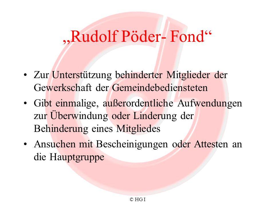 © HG I Rudolf Pöder- Fond Zur Unterstützung behinderter Mitglieder der Gewerkschaft der Gemeindebediensteten Gibt einmalige, außerordentliche Aufwendu