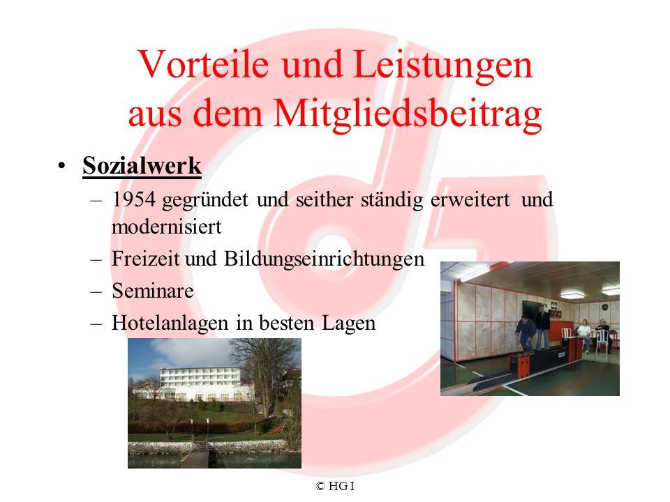 © HG I Vorteile und Leistungen aus dem Mitgliedsbeitrag Sozialwerk –1954 gegründet und seither ständig erweitert und modernisiert –Freizeit und Bildun