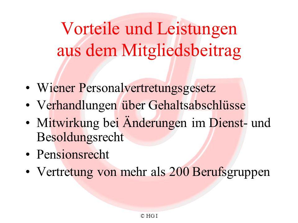© HG I Vorteile und Leistungen aus dem Mitgliedsbeitrag Wiener Personalvertretungsgesetz Verhandlungen über Gehaltsabschlüsse Mitwirkung bei Änderunge