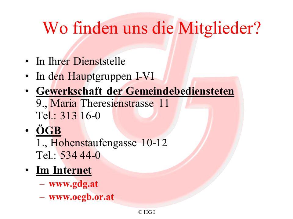 © HG I Wo finden uns die Mitglieder? In Ihrer Dienststelle In den Hauptgruppen I-VI Gewerkschaft der Gemeindebediensteten 9., Maria Theresienstrasse 1