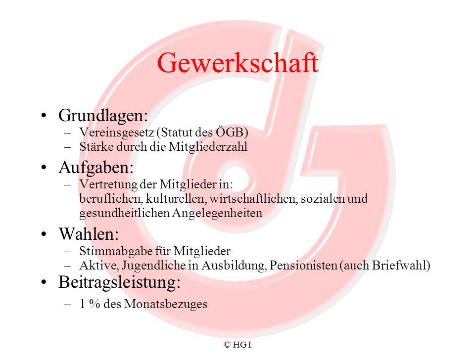 © HG I Gewerkschaft Grundlagen: –Vereinsgesetz (Statut des ÖGB) –Stärke durch die Mitgliederzahl Aufgaben: –Vertretung der Mitglieder in: beruflichen,