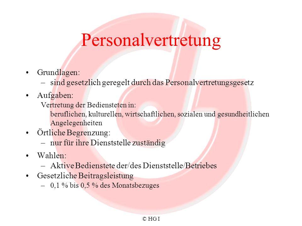 © HG I Personalvertretung Grundlagen: –sind gesetzlich geregelt durch das Personalvertretungsgesetz Aufgaben: Vertretung der Bediensteten in: beruflic