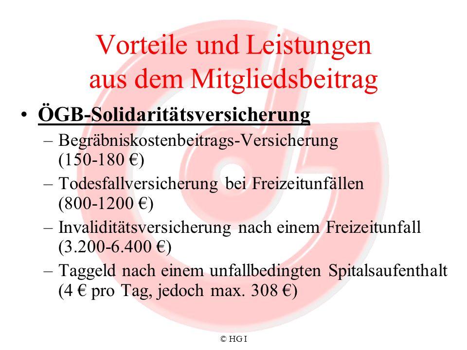 © HG I Vorteile und Leistungen aus dem Mitgliedsbeitrag ÖGB-Solidaritätsversicherung –Begräbniskostenbeitrags-Versicherung (150-180 ) –Todesfallversic