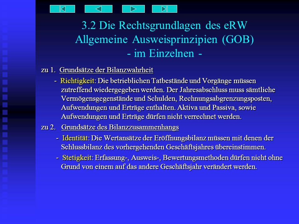 3.2 Die Rechtsgrundlagen des eRW Allgemeine Ausweisprinzipien (GOB) - im Einzelnen - zu 1. Grundsätze der Bilanzwahrheit - Richtigkeit: Die betrieblic