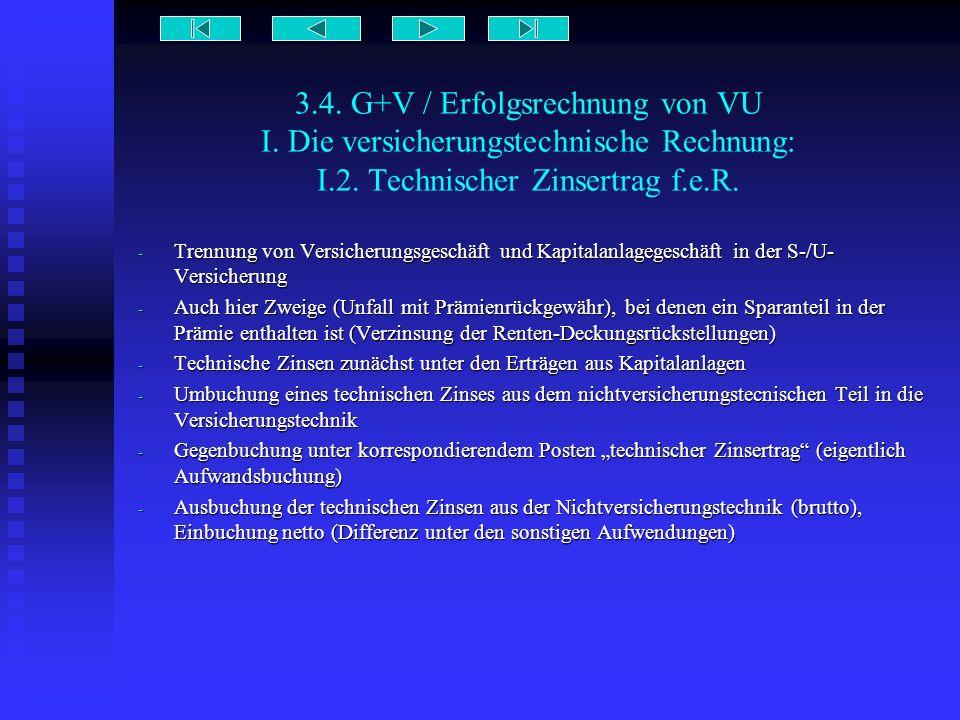 3.4. G+V / Erfolgsrechnung von VU I. Die versicherungstechnische Rechnung: I.2. Technischer Zinsertrag f.e.R. - Trennung von Versicherungsgeschäft und