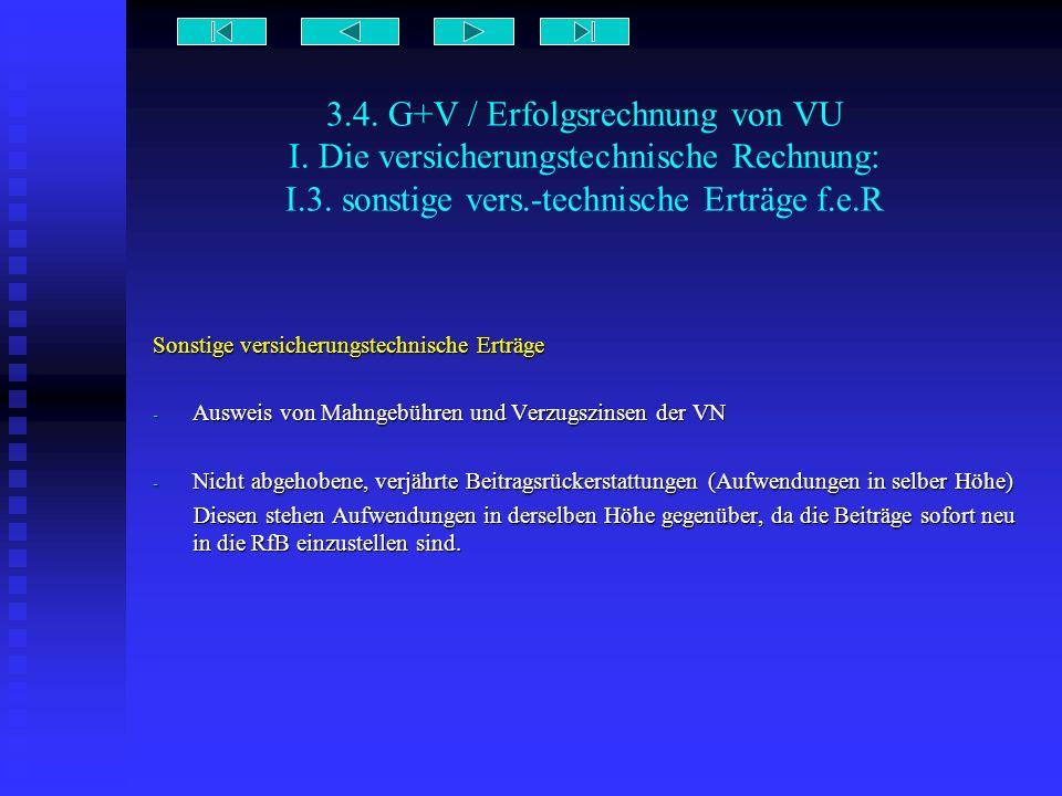 3.4. G+V / Erfolgsrechnung von VU I. Die versicherungstechnische Rechnung: I.3. sonstige vers.-technische Erträge f.e.R Sonstige versicherungstechnisc