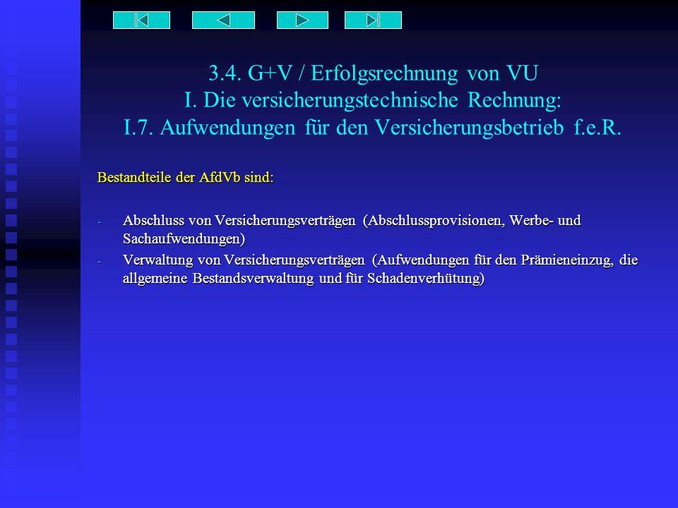 3.4. G+V / Erfolgsrechnung von VU I. Die versicherungstechnische Rechnung: I.7. Aufwendungen für den Versicherungsbetrieb f.e.R. Bestandteile der AfdV