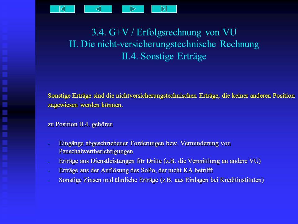 3.4. G+V / Erfolgsrechnung von VU II. Die nicht-versicherungstechnische Rechnung II.4. Sonstige Erträge Sonstige Erträge sind die nichtversicherungste