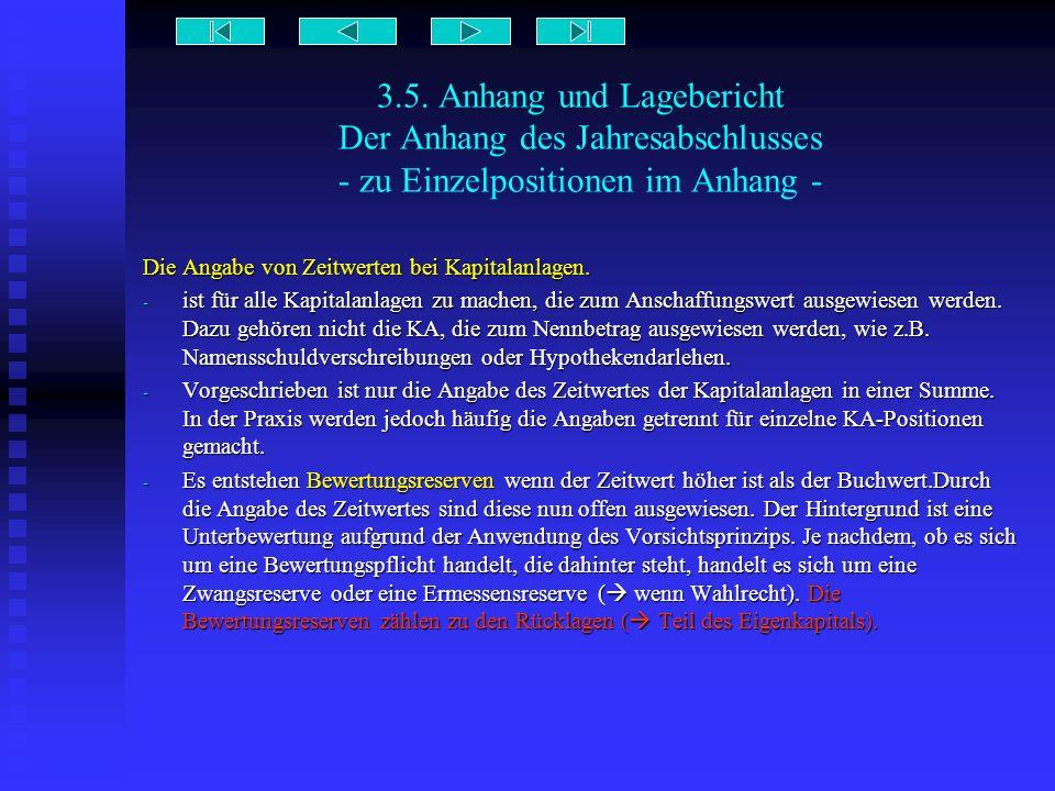 3.5. Anhang und Lagebericht Der Anhang des Jahresabschlusses - zu Einzelpositionen im Anhang - Die Angabe von Zeitwerten bei Kapitalanlagen. - ist für