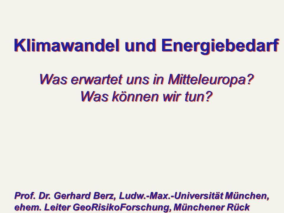 Klimawandel und Energiebedarf Was erwartet uns in Mitteleuropa? Was können wir tun? Klimawandel und Energiebedarf Was erwartet uns in Mitteleuropa? Wa