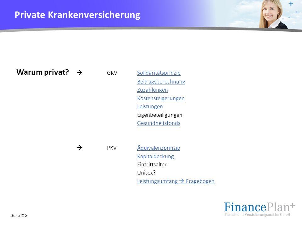 YOUR LOGO Private Krankenversicherung Warum privat? GKVSolidaritätsprinzipSolidaritätsprinzip Beitragsberechnung Zuzahlungen Kostensteigerungen Leistu