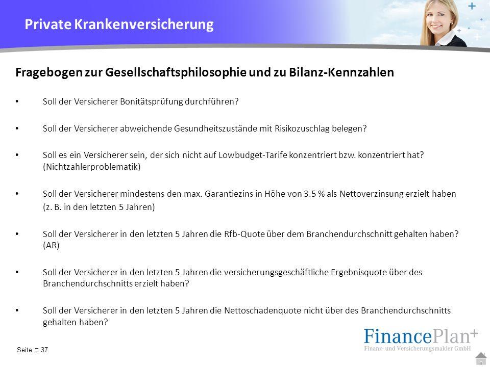 YOUR LOGO Private Krankenversicherung Seite 37 Fragebogen zur Gesellschaftsphilosophie und zu Bilanz-Kennzahlen Soll der Versicherer Bonitätsprüfung d