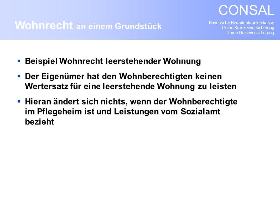 Bayerische Beamtenkrankenkasse Union Krankenversicherung Union Reiseversicherung CONSAL Beispiel Wohnrecht leerstehender Wohnung Der Eigenümer hat den