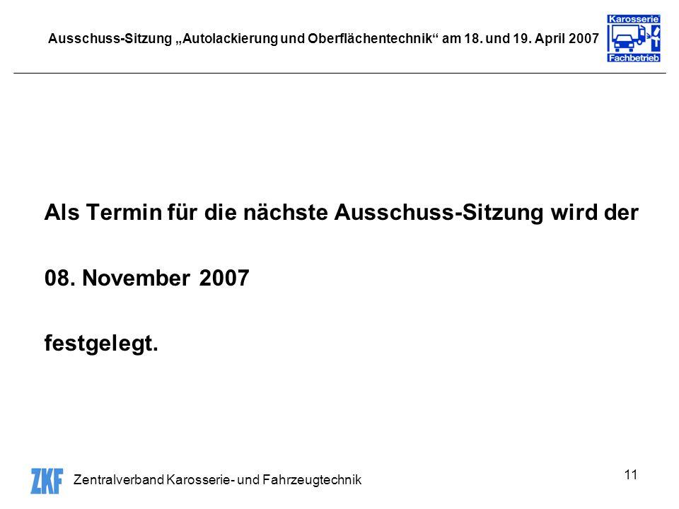 Zentralverband Karosserie- und Fahrzeugtechnik 11 Ausschuss-Sitzung Autolackierung und Oberflächentechnik am 18. und 19. April 2007 Als Termin für die