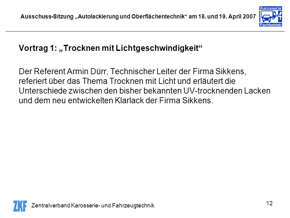 Zentralverband Karosserie- und Fahrzeugtechnik 12 Ausschuss-Sitzung Autolackierung und Oberflächentechnik am 18. und 19. April 2007 Vortrag 1: Trockne