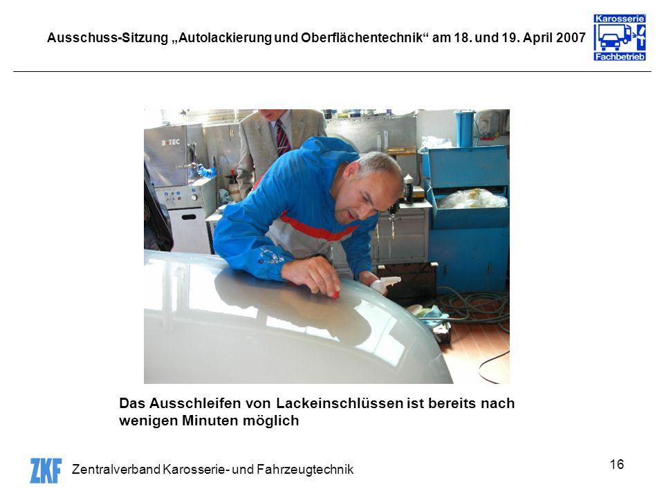 Zentralverband Karosserie- und Fahrzeugtechnik 16 Ausschuss-Sitzung Autolackierung und Oberflächentechnik am 18. und 19. April 2007 Das Ausschleifen v