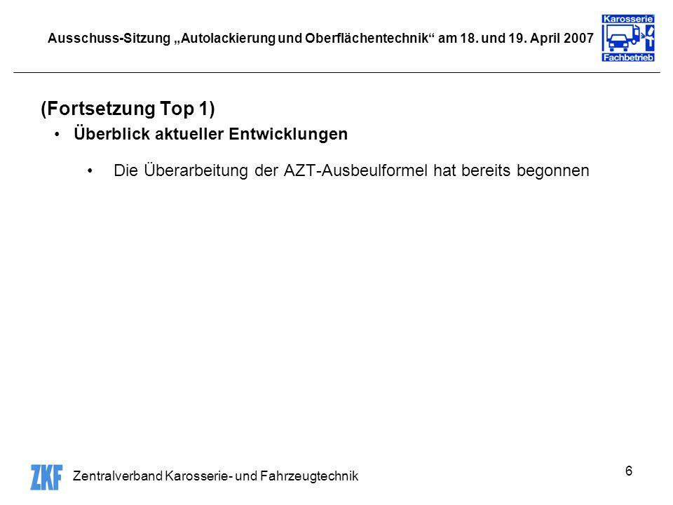 Zentralverband Karosserie- und Fahrzeugtechnik 6 Ausschuss-Sitzung Autolackierung und Oberflächentechnik am 18. und 19. April 2007 (Fortsetzung Top 1)