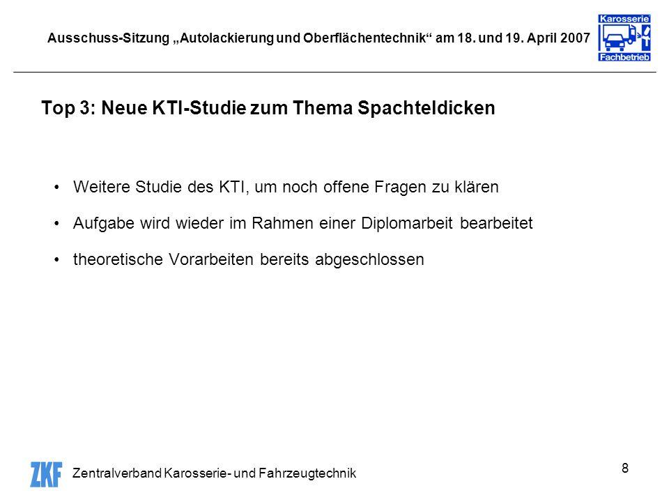 Zentralverband Karosserie- und Fahrzeugtechnik 8 Ausschuss-Sitzung Autolackierung und Oberflächentechnik am 18. und 19. April 2007 Top 3: Neue KTI-Stu