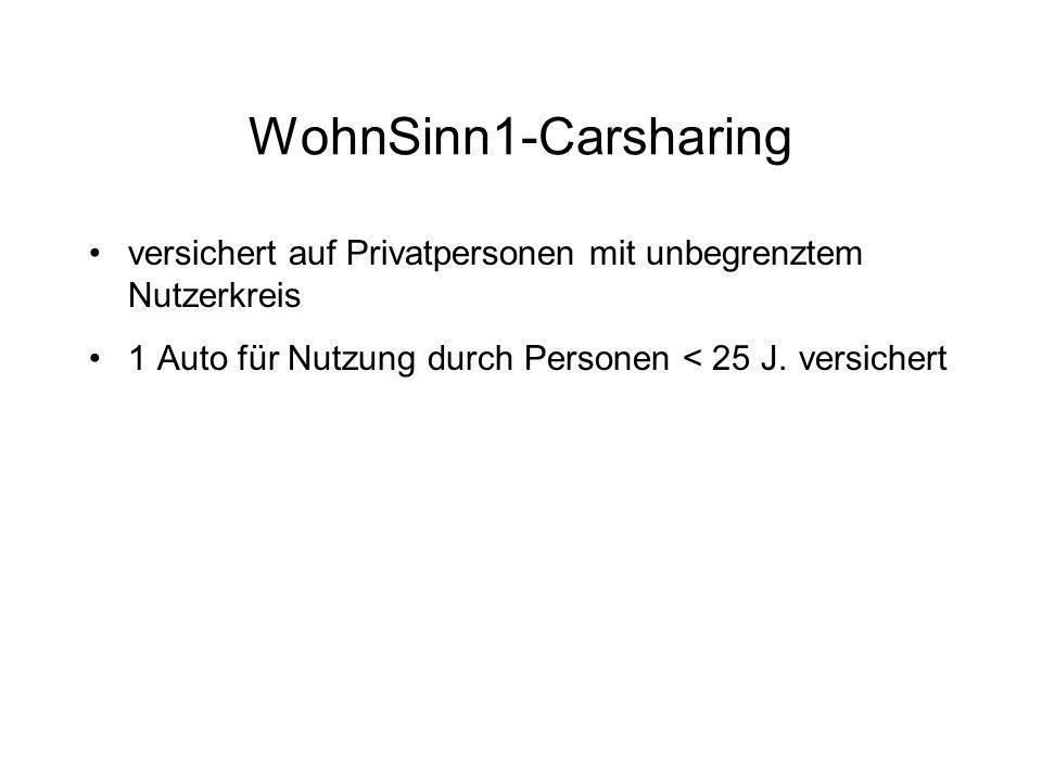 WohnSinn1-Carsharing versichert auf Privatpersonen mit unbegrenztem Nutzerkreis 1 Auto für Nutzung durch Personen < 25 J. versichert