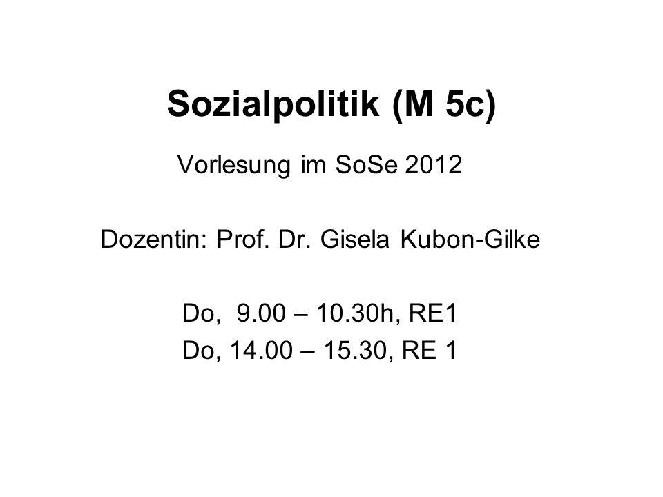 Sozialpolitik (M 5c) Vorlesung im SoSe 2012 Dozentin: Prof. Dr. Gisela Kubon-Gilke Do, 9.00 – 10.30h, RE1 Do, 14.00 – 15.30, RE 1