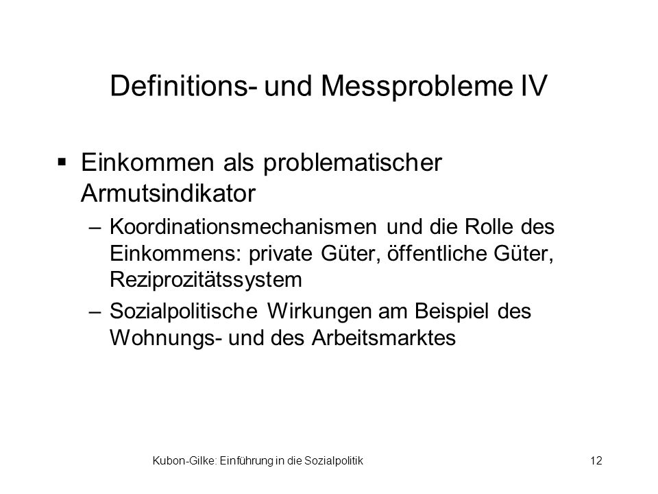 Kubon-Gilke: Einführung in die Sozialpolitik12 Definitions- und Messprobleme IV Einkommen als problematischer Armutsindikator –Koordinationsmechanisme