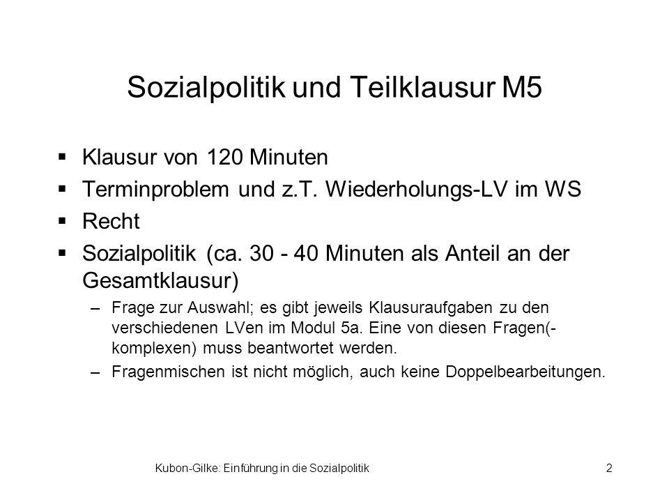 Kubon-Gilke: Einführung in die Sozialpolitik2 Sozialpolitik und Teilklausur M5 Klausur von 120 Minuten Terminproblem und z.T. Wiederholungs-LV im WS R