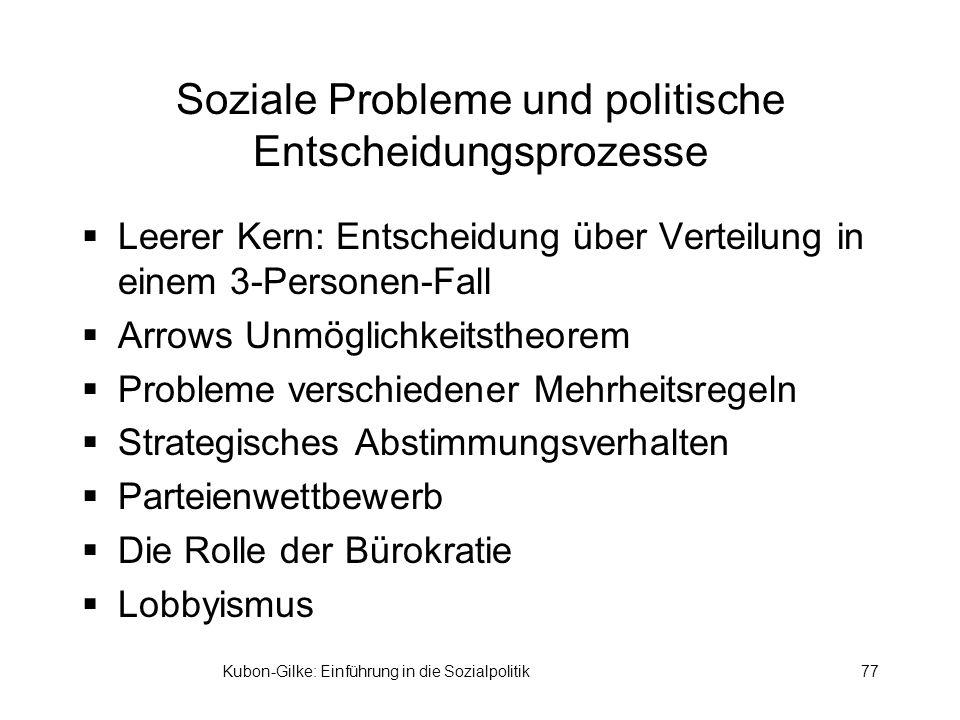 Kubon-Gilke: Einführung in die Sozialpolitik77 Soziale Probleme und politische Entscheidungsprozesse Leerer Kern: Entscheidung über Verteilung in eine
