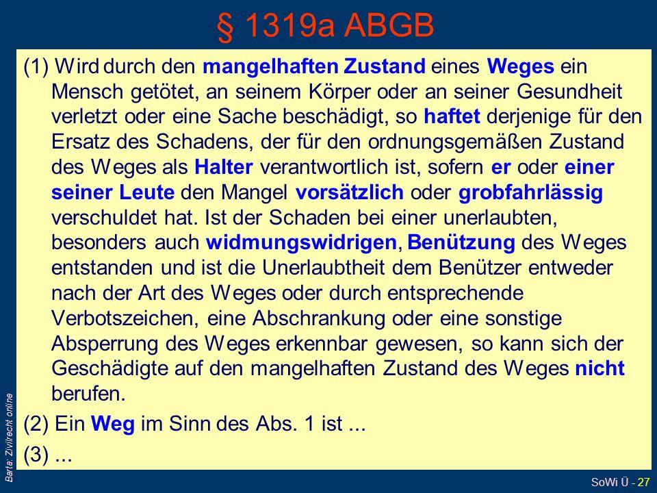 SoWi Ü - 26 Barta: Zivilrecht online Wegehalterhaftung: § 1319a ABGB qHaftung auch für fremdes Verschulden; >… er oder einer seiner Leute …< qAbweiche